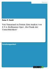 """Von Namarand zu Tristan. Eine Analyse von E. T. A. Hoffmanns Oper """"Der Trank der Unsterblichkeit"""""""