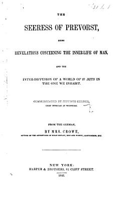 The Seeress of Prevorst  Being Revelations Concerning the Inner life of Man and the Inter diffusion of a World of Spirits in the One We Inhabit  From the German by Mrs  Crowe PDF