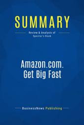 Summary: Amazon.com. Get Big Fast: Review and Analysis of Spector's Book