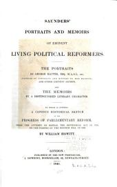 Saunders' Portraits and Memoirs of Eminent Living Political Reformers ...: To which is Annexed a Copious Historical Sketch of the Progress of Parliamentary Reform ...