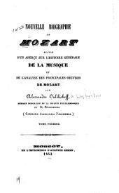 Nouvelle biographie de Mozart: suivie d'un aperçu sur l'histoire générale de la musique et de l'analyse des principales oeuvres de Mozart, Volume1