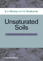 Unsaturated Soils: A fundamental interpretation of soil behaviour