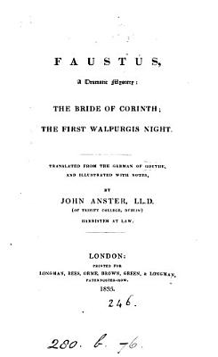 Faustus  a dramatic mystery  The bride of Corinth  The first Walpurgis night  tr  with notes by J  Anster PDF
