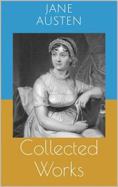 Collected Works (Complete Editions: Sense and Sensibility, Pride and Prejudice, Mansfield Park, ...)