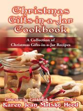 Christmas Gifts-in-a-Jar Cookbook: A Collection of Christmas Gifts-in-a-Jar Recipes