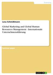 Global Marketing And Global Human Resources Management Internationale Unternehmensf Hrung Book PDF
