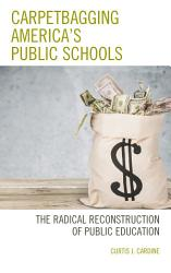 Carpetbagging America   s Public Schools PDF