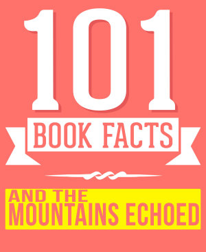 And the Mountains Echoed   101 Amazingly True Facts You Didn t Know