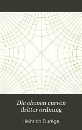 Die ebenen curven dritter ordnung: Eine zusammenstellung ihrer bekannteren eigenschaften