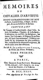 Mém. du chevalier d'Arvieux, contenant ses voyages à Constantinople, dans l'Asie, la Syrie, etc: Volume1