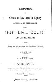 Reports of Cases at Law and in Equity Argued and Determined in the Supreme Court of Arkansas ...: Volumes 17-18