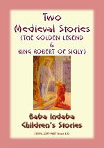 TWO MEDIEVAL STORIES - THE GOLDEN LEGEND and KING ROBERT OF SICILY