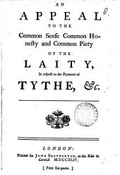 An Appeal to the Common Sense Common Honesty and Common Piety of the Laity, in Respect to the Payment of Tythe, &c