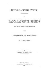 Tests of a School System: A Baccalaureate Sermon Delivered to the Graduating Class of the University of Wisconsin, June 20th, 1880