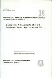 Bibliography  with Abstracts  of AFCRL Publications from 1 April to 30 June 1972 PDF