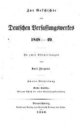 Zur Geschichte des deutschen Verfassungswerkes 1848-49: Abt. 1. Hälfte. Bis zum Schluss der ersten Verfassungsberathung