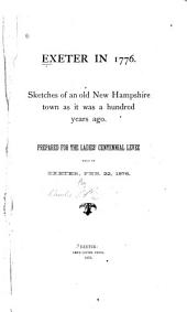 Exeter in 1776: Sketches of an Old New Hampshire Town as it was a Hundred Years Ago