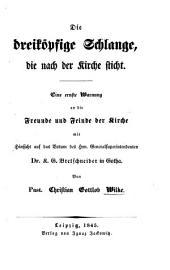 Die dreiköpfige Schlange, die nach der Kirche sticht. Eine ernste Warnung an die Freunde und Feinde der Kirche mit Hinsicht auf das Votum des Hrn ... K. G. Bretschneider in Gotha