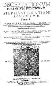 In Quo Multae Ac Variae, In Praxi, Ac foro, seu Iudiciis, quotidie occurrentes quaestiones ac controversiae, secundum receptas Doctorum sententias, & veram praxim, praecipue Sacrae Rotae Romanae, definiuntur