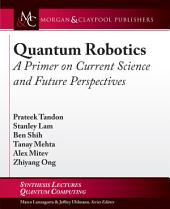 Quantum Robotics: A Primer on Current Science and Future Perspectives