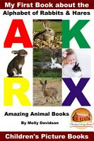 My First Book about the Alphabet of Rabbits   Hares   Amazing Animal Books   Children s Picture Books PDF