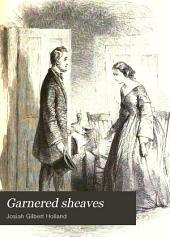 Garnered Sheaves: The Complete Poetical Works of J.G. Holland