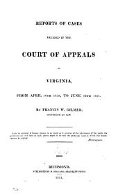 Reports of Cases Decided in the Court of Appeals of Virginia: From April 10th 1820, to June 28th 1821, Volume 21