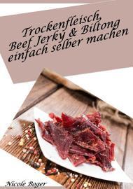 Trockenfleisch  Beef Jerky   Biltong einfach selber machen    ber 100 leckere Rezepte PDF
