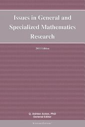 Issues in General and Specialized Mathematics Research: 2011 Edition