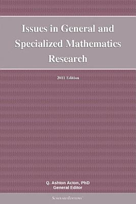Issues in General and Specialized Mathematics Research  2011 Edition PDF