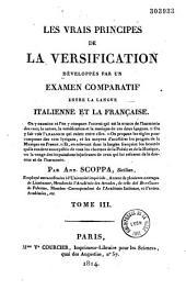 Les vrais principes de la versification développés par un examen comparatif entre la langue italienne et la française...