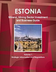 Estonia Mineral  Mining Sector Investment and Business Guide Volume 1 Strategic Information and Regulations