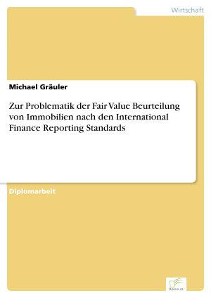 Zur Problematik der Fair Value Beurteilung von Immobilien nach den International Finance Reporting Standards PDF