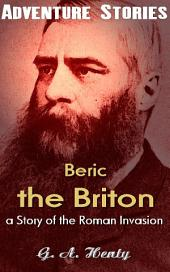 Beric the Briton : a Story of the Roman Invasion: Big Adventurer