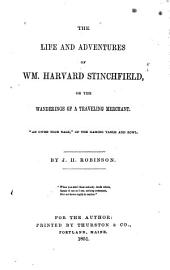 "The life and adventures of Wm. Harvard Stinchfield: or, The wanderings of a traveling merchant. ""An owre true tale,"" of the gaming table and bowl"