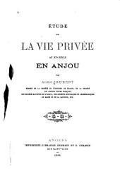 Étude sur la vie privée au XVe siècle en Anjou