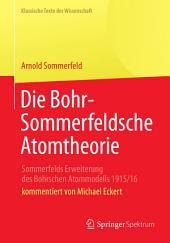 Die Bohr-Sommerfeldsche Atomtheorie: Sommerfelds Erweiterung des Bohrschen Atommodells 1915/16