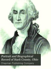 Portrait and Biographical Record of Stark County, Ohio: Containing Biographical Sketches of Prominent and Representative Citizens, Together with Biographies and Portrait of All the Presidents of the United States