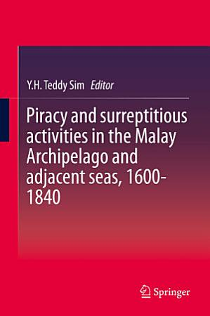 Piracy and surreptitious activities in the Malay Archipelago and adjacent seas  1600 1840 PDF