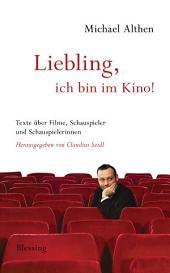 """""""Liebling, ich bin im Kino"""": Texte über Filme, Schauspieler und Schauspielerinnen. Herausgegeben von Claudius Seidl"""