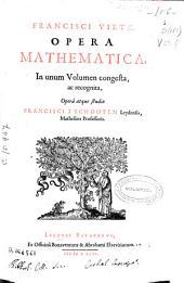 Francisci Vietae Opera mathematica in vnum volumen congesta ac recognita, Opera atque studio Francisci a Schooten ...