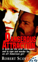 Dangerous Attraction  The Deadly Secret Life Of An All american Girl PDF