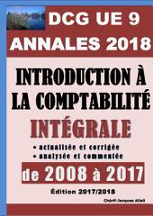 ANNALES 2018 du DCG 9 actualisées et corrigées - Introduction à la comptabilité: Intégrale du DCG 9 de 2008 à 2017 analysée et commentée - Barème détaillé