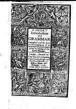 A Short Introduction of Grammar ... (Lily's Grammar) for the bringing up of all those that intend to attain to the knowledge of the Latin tongue. ( B revissima Institutio, seu ratio grammatices cognoscendæ, etc.) Compiled by Richard Coxe? and others, the first part chiefly from Colet's Aeditio and Lily's Rudimenta, the second part from various sources, including Lily's Rules