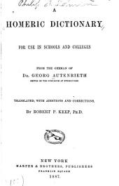 A Homeric Dictionary, for Schools and Colleges: Based Upon the German of Dr. Georg Autenrieth