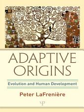 Adaptive Origins: Evolution and Human Development