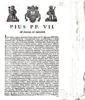 Pius PP. 7. ad futuram rei memoriam. Inter cætera, quæ in Apostolicis Nostris Literis die 15. maii anno 1804. datis ..
