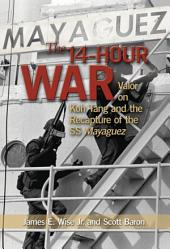 The 14-Hour War: Valor on Koh Tang and the Recapture of the SS Mayaguez