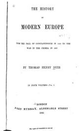 The History of Modern Europe from the Fall of Constantinople: In 1453, to the War in the Crimea, in 1857, Volume 1