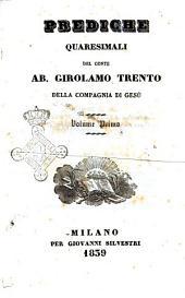 Prediche quaresimali del conte ab. Girolamo Trento della Compagnia di Gesù: Volume 1